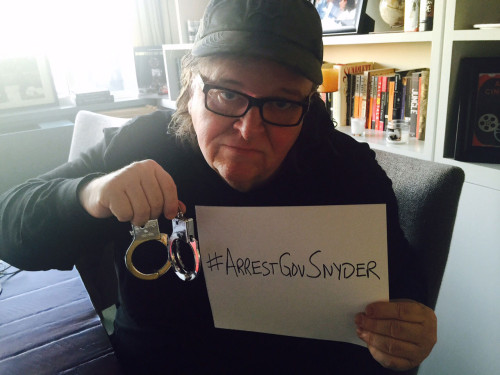 michael moore arrest gov snyder
